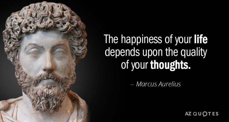 quotation-marcus-aurelius-the-happiness-of-your-life-depends-upon-the-quality-of-36-10-12